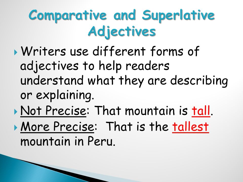  Writers use different forms of adjectives to help readers understand what they are describing or explaining.