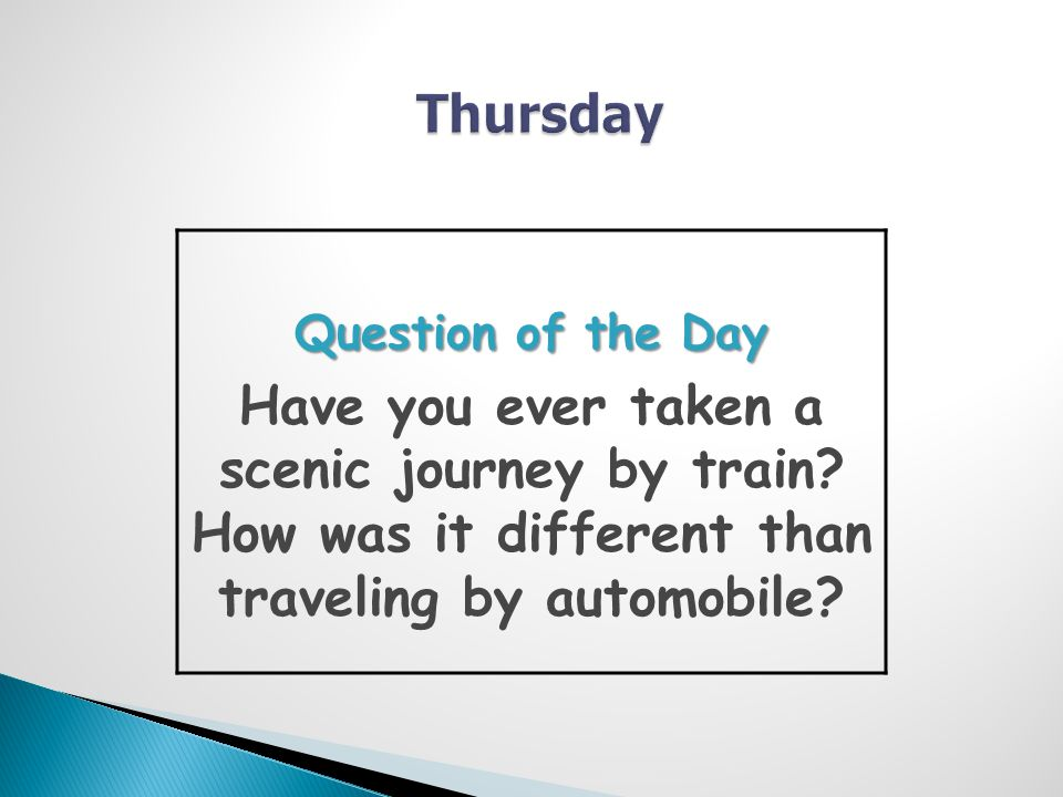 Question of the Day Have you ever taken a scenic journey by train.