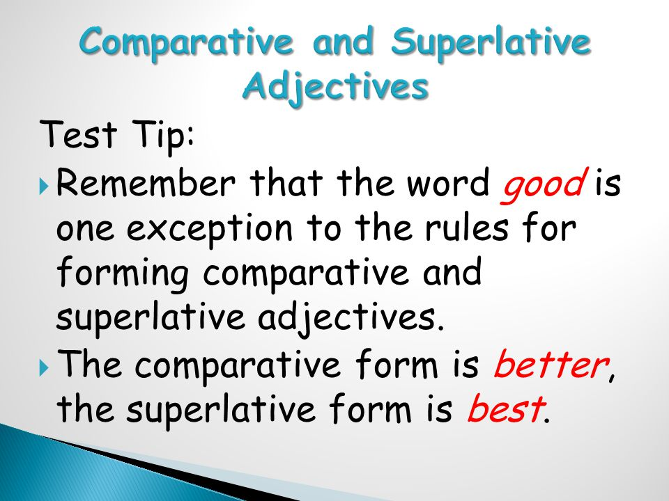 Test Tip:  Remember that the word good is one exception to the rules for forming comparative and superlative adjectives.