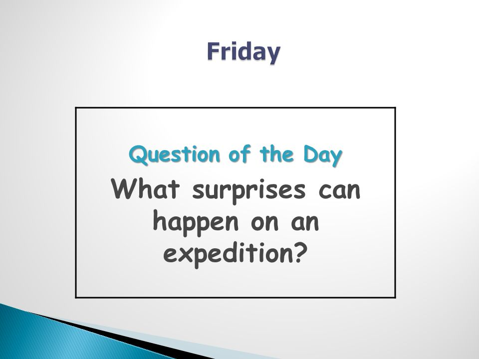 Question of the Day What surprises can happen on an expedition