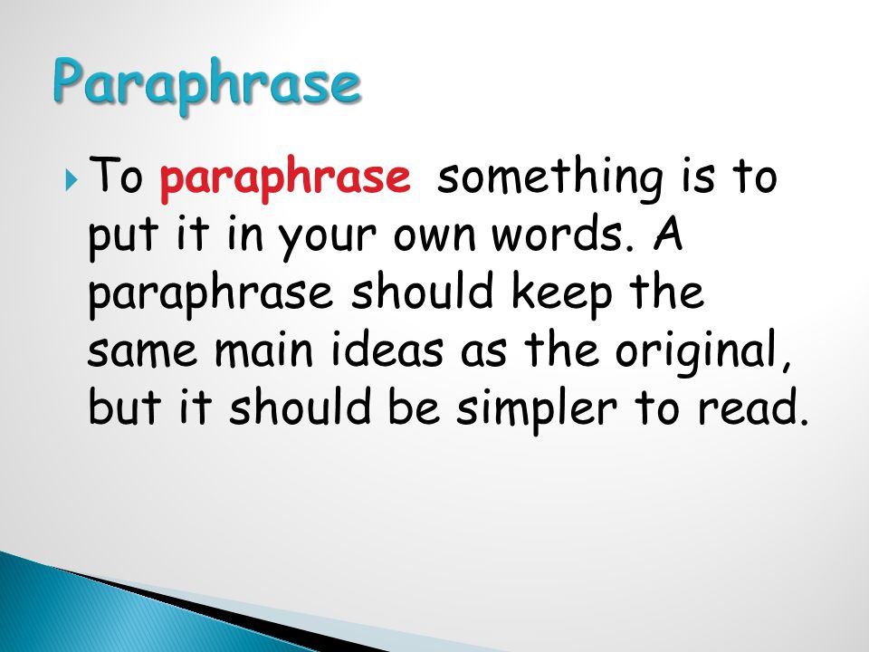  To paraphrase something is to put it in your own words.