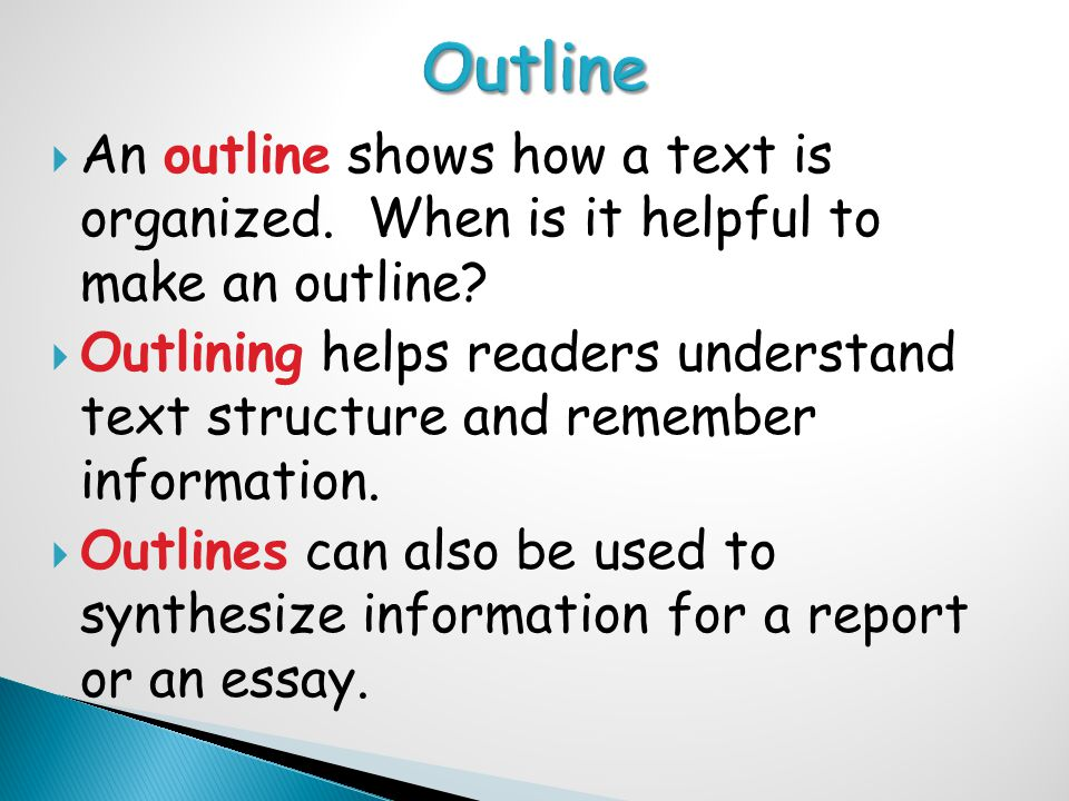  An outline shows how a text is organized. When is it helpful to make an outline.