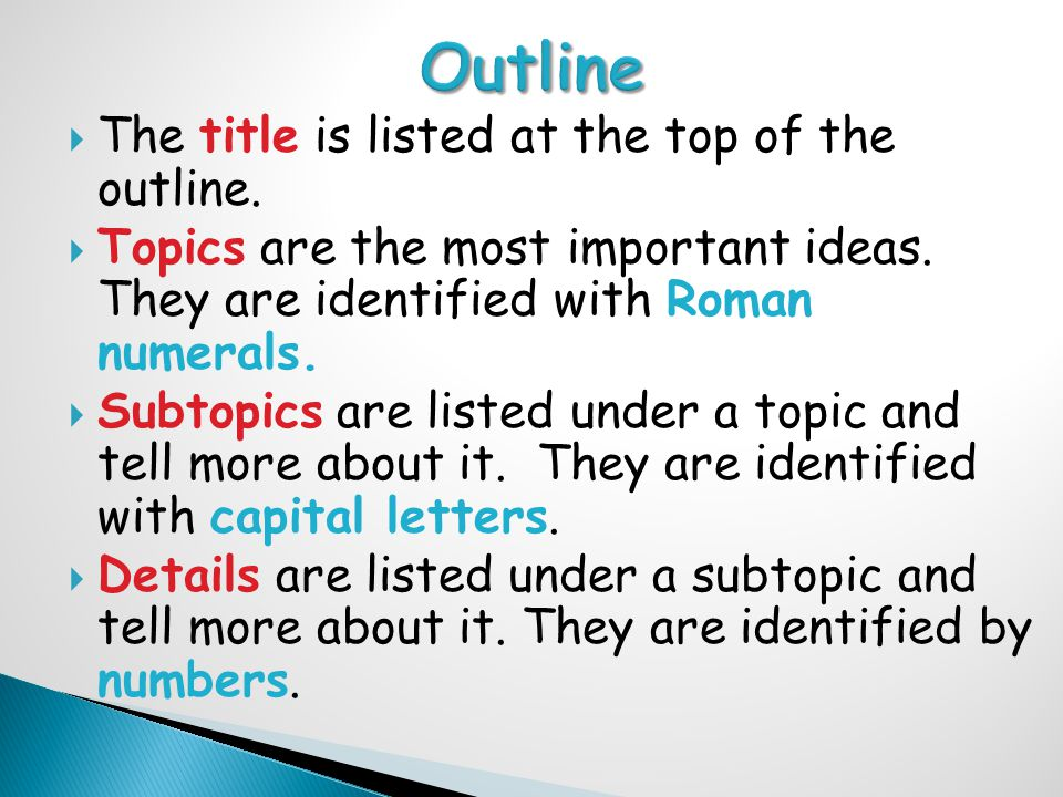  The title is listed at the top of the outline.  Topics are the most important ideas.