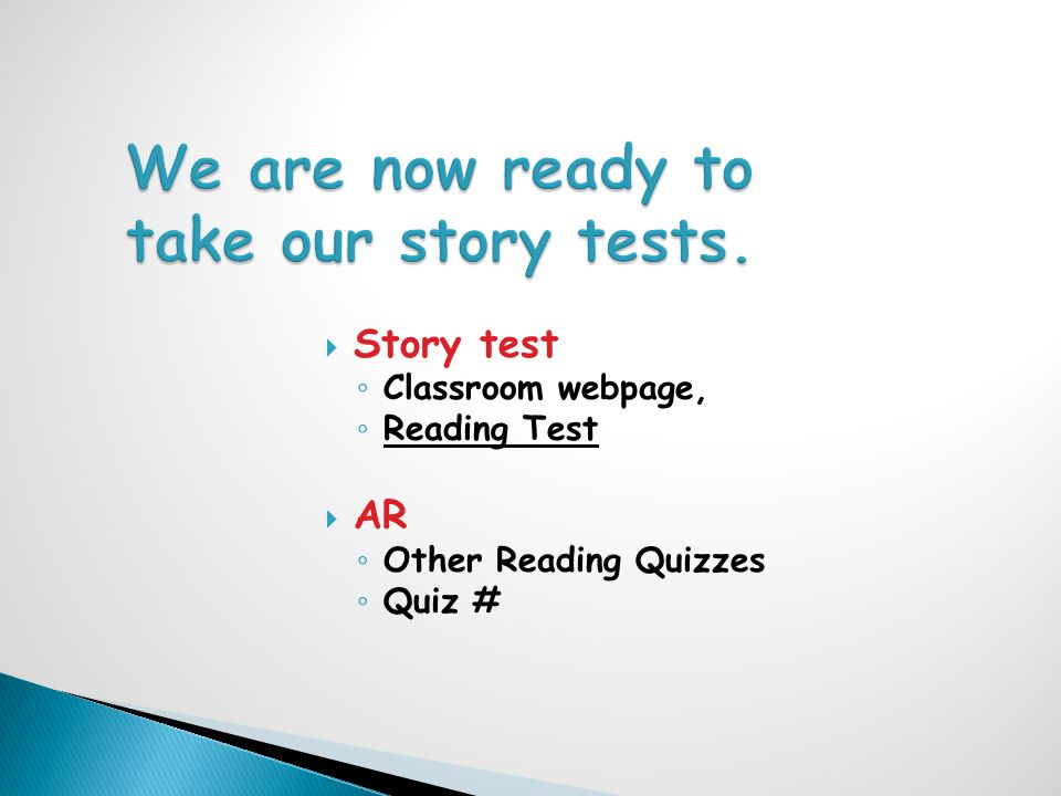  Story test ◦ Classroom webpage, ◦ Reading Test  AR ◦ Other Reading Quizzes ◦ Quiz #