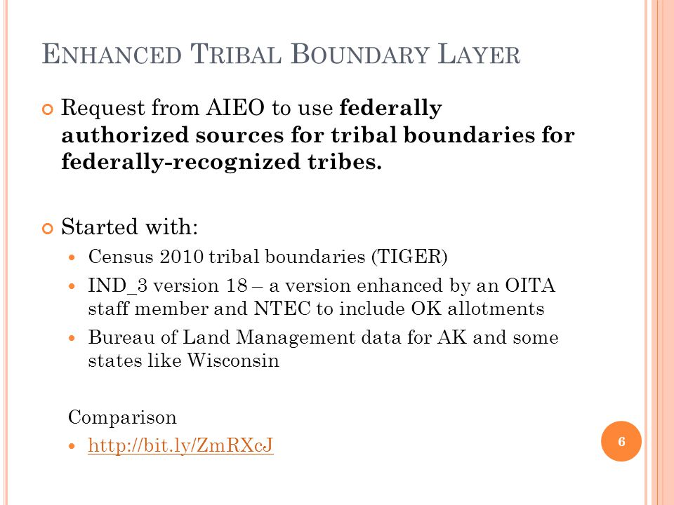 E NHANCED T RIBAL B OUNDARY L AYER Request from AIEO to use federally authorized sources for tribal boundaries for federally-recognized tribes.