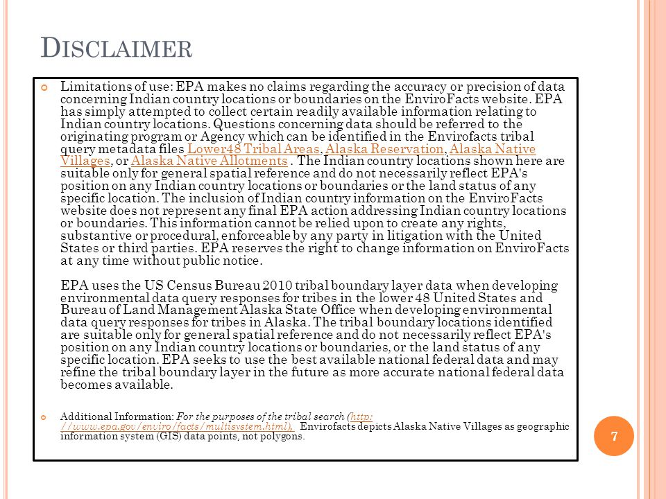 D ISCLAIMER Limitations of use: EPA makes no claims regarding the accuracy or precision of data concerning Indian country locations or boundaries on the EnviroFacts website.