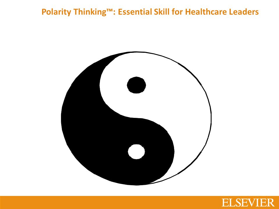 Polarity Thinking™: Essential Skill for Healthcare Leaders