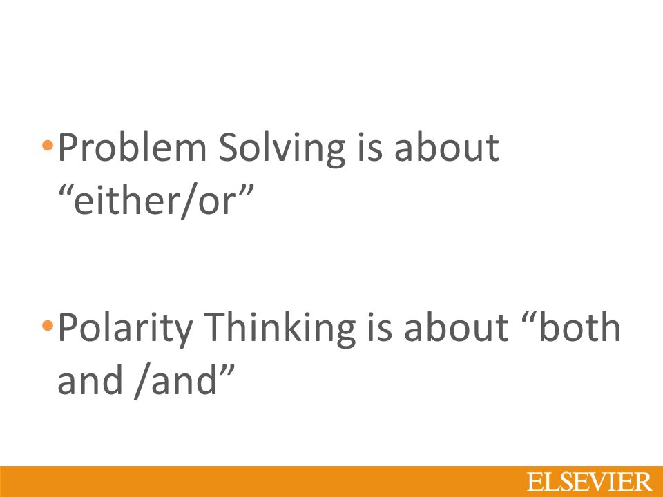 Problem Solving is about either/or Polarity Thinking is about both and /and
