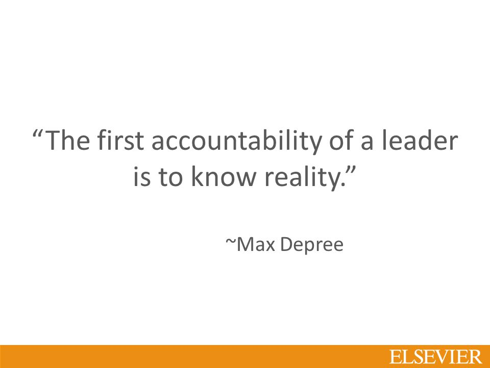 The first accountability of a leader is to know reality. ~Max Depree
