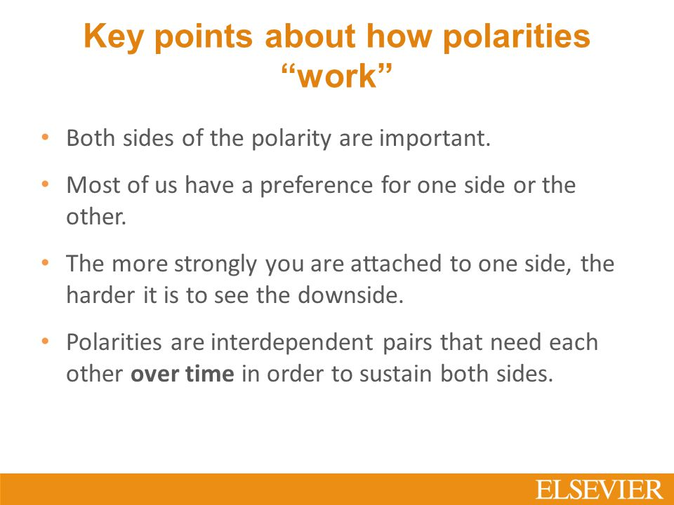 Key points about how polarities work Both sides of the polarity are important.