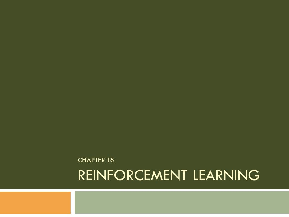 CHAPTER 18: REINFORCEMENT LEARNING
