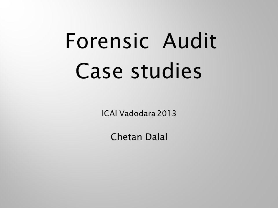 Forensic Audit Case studies ICAI Vadodara 2013 Chetan Dalal