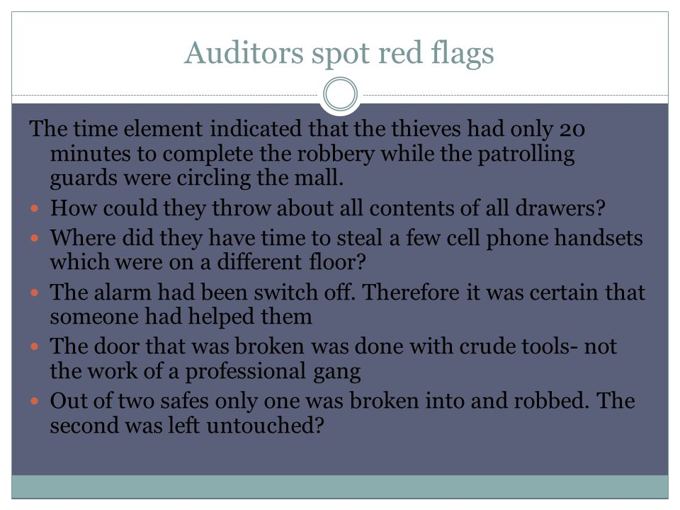 Auditors spot red flags The time element indicated that the thieves had only 20 minutes to complete the robbery while the patrolling guards were circl