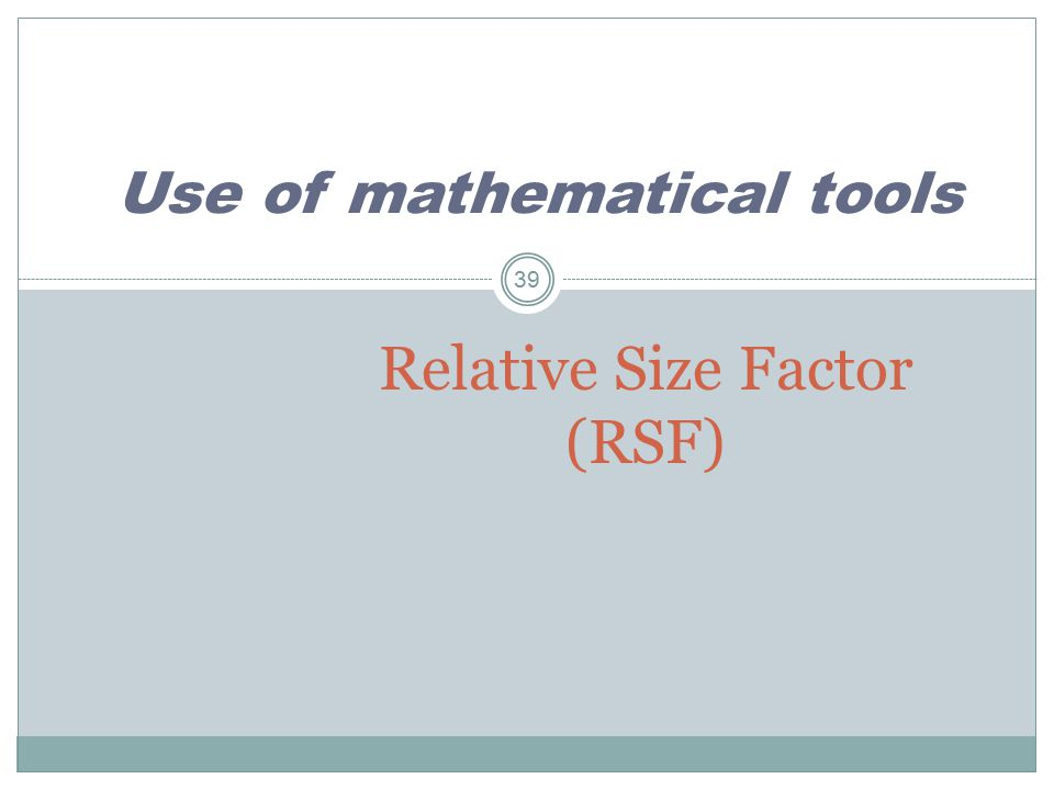 Relative Size Factor (RSF) Use of mathematical tools 39