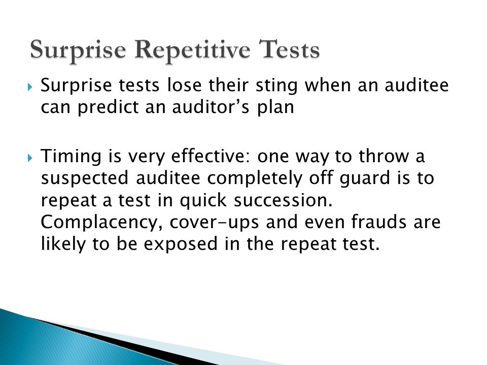  Surprise tests lose their sting when an auditee can predict an auditor's plan  Timing is very effective: one way to throw a suspected auditee compl