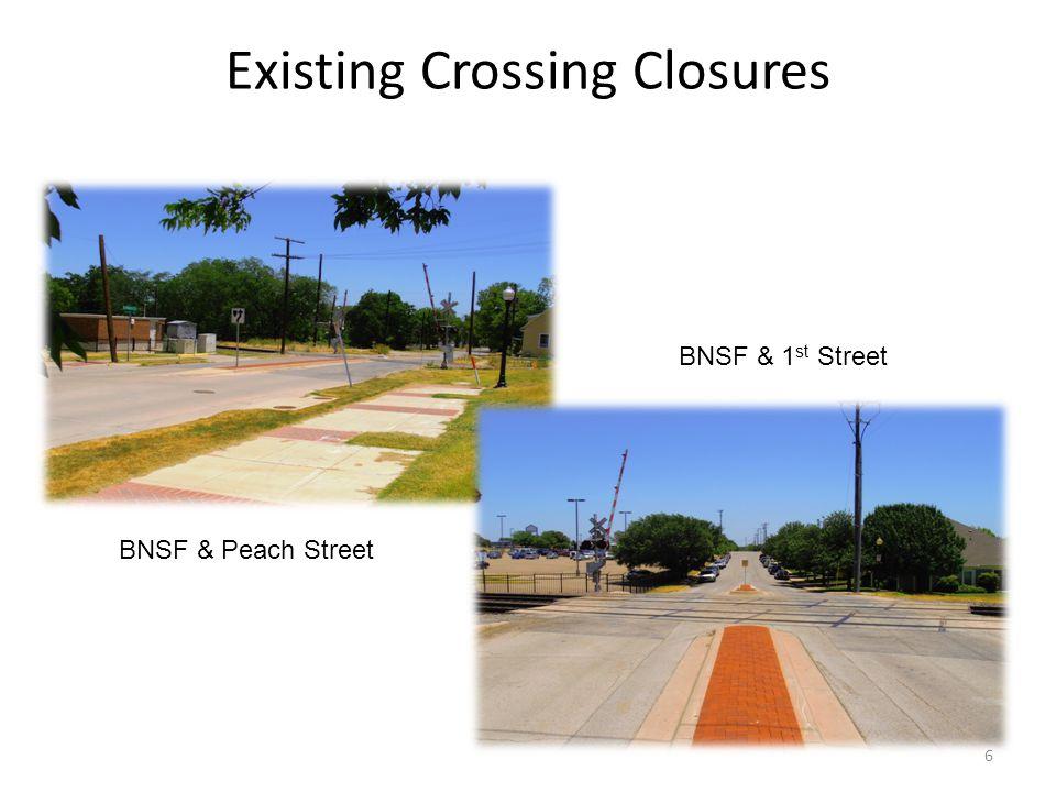 Existing Crossing Closures BNSF & Peach Street BNSF & 1 st Street 6