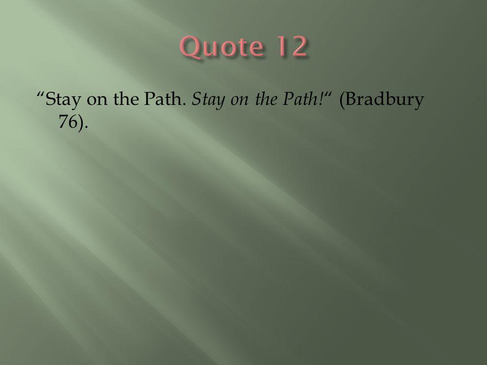 """Stay on the Path. Stay on the Path! "" (Bradbury 76)."