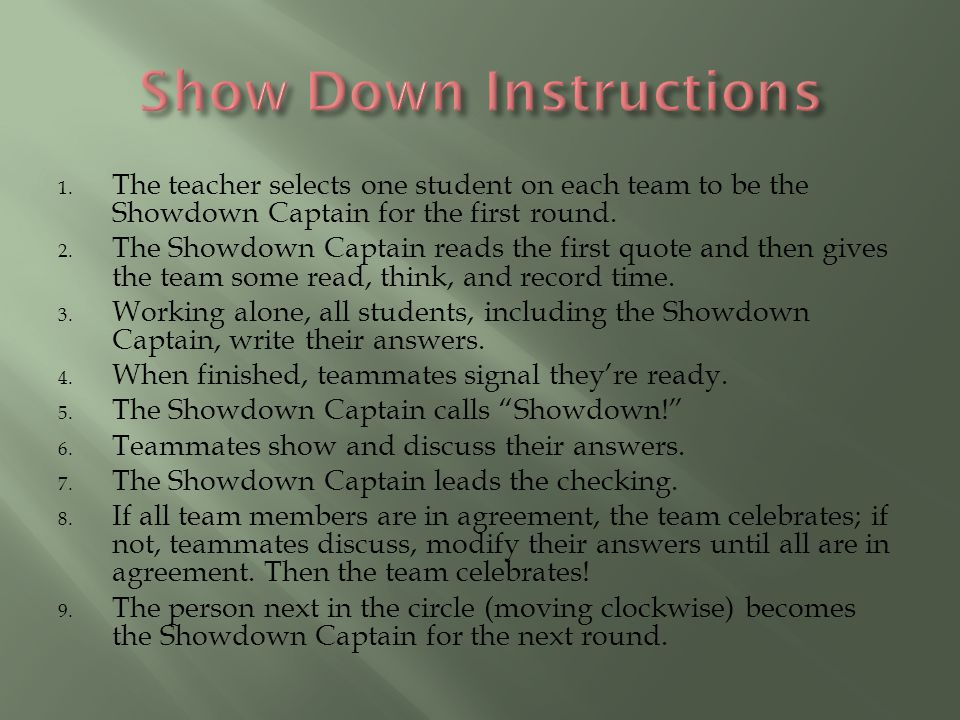 1. The teacher selects one student on each team to be the Showdown Captain for the first round. 2. The Showdown Captain reads the first quote and then