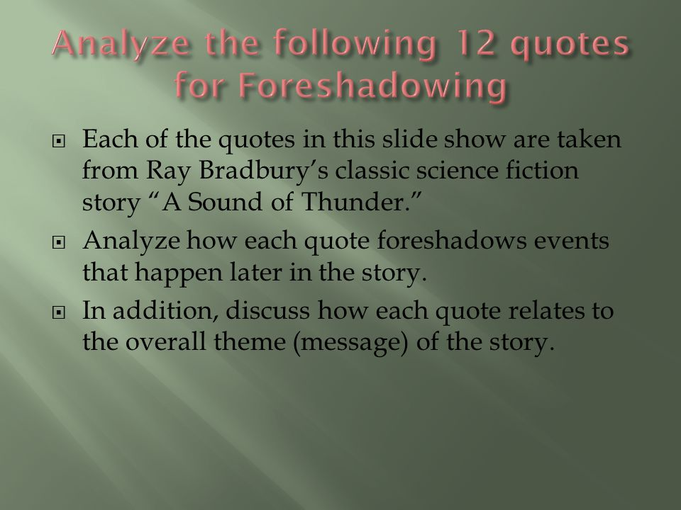 """ Each of the quotes in this slide show are taken from Ray Bradbury's classic science fiction story """"A Sound of Thunder.""""  Analyze how each quote for"""