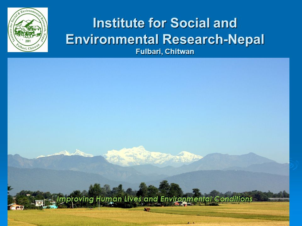 Introduction Established in 2001 to address complex challenges on key social and environmental issues facing Nepal through high quality scientific research.