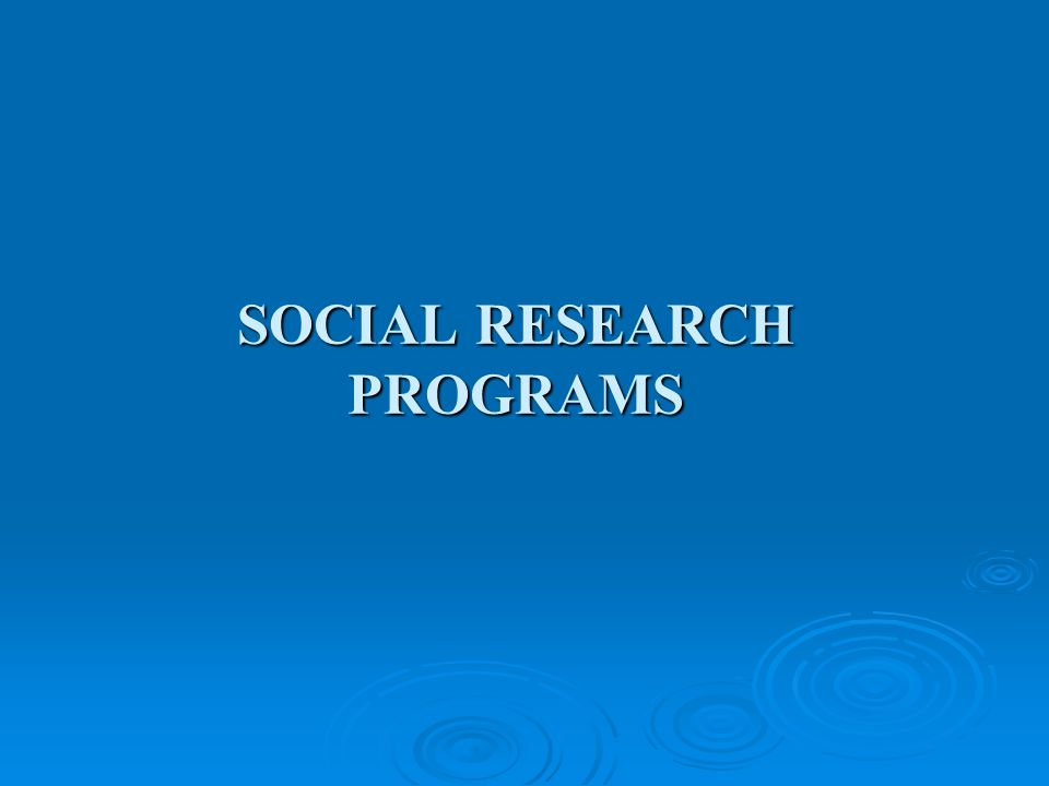 SOCIAL RESEARCH PROGRAMS
