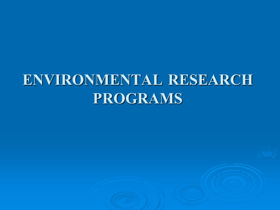 ENVIRONMENTAL RESEARCH PROGRAMS