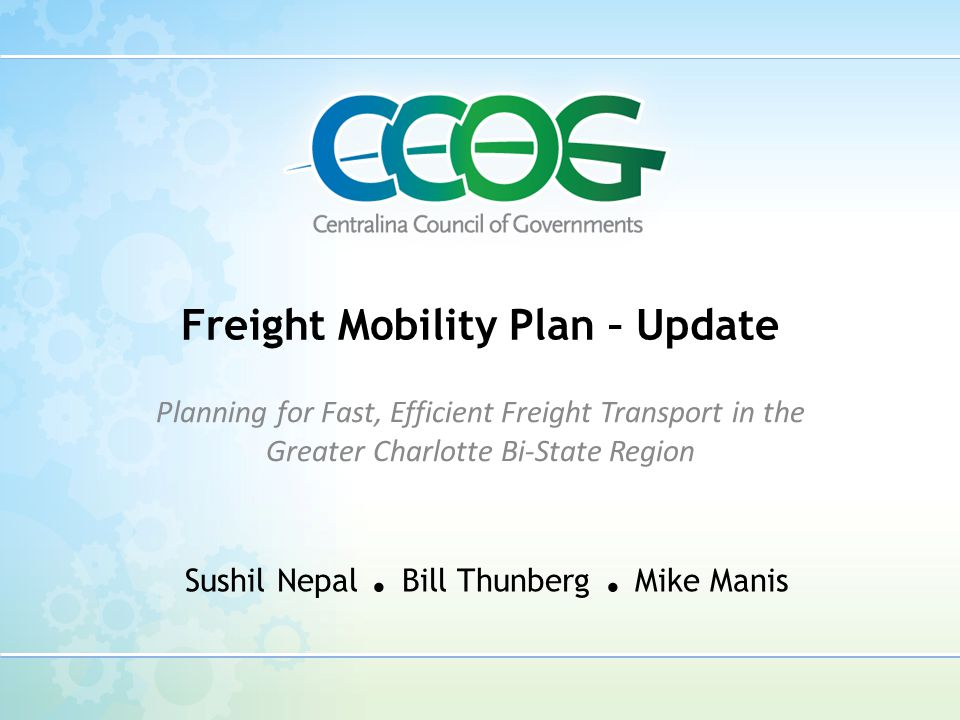 Freight Mobility Plan – Update Planning for Fast, Efficient Freight Transport in the Greater Charlotte Bi-State Region Sushil Nepal. Bill Thunberg. Mi