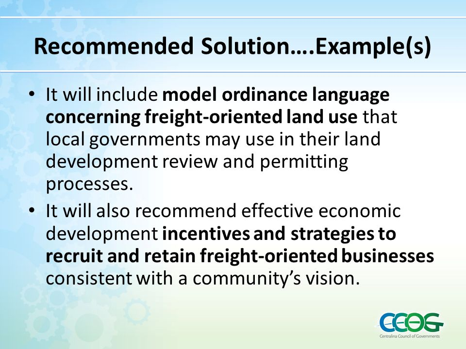Recommended Solution….Example(s) It will include model ordinance language concerning freight-oriented land use that local governments may use in their