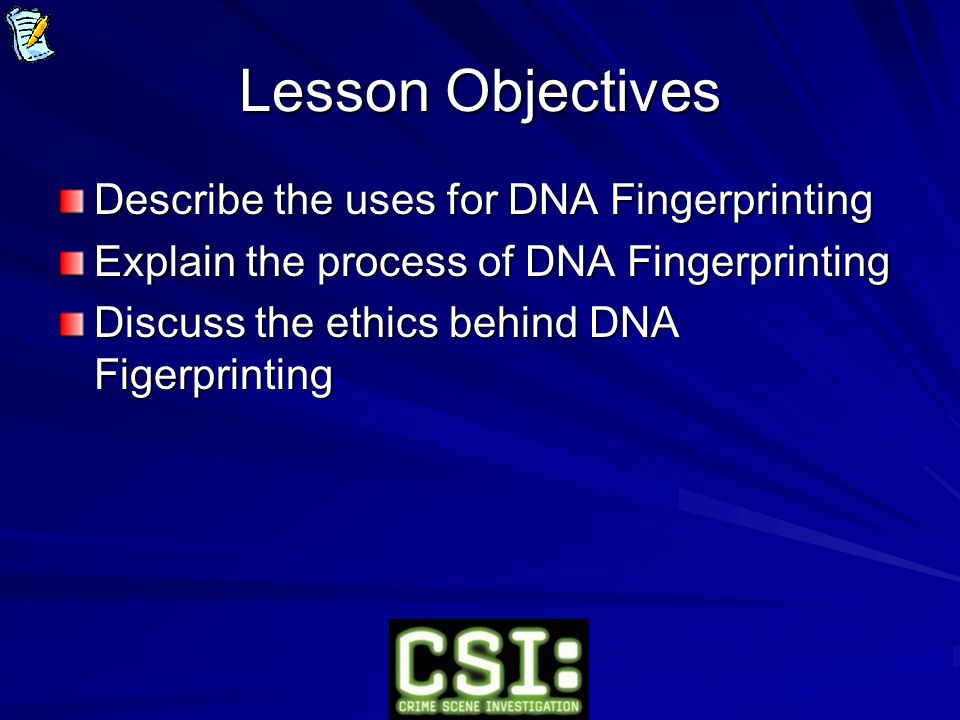 Lesson Objectives Describe the uses for DNA Fingerprinting Explain the process of DNA Fingerprinting Discuss the ethics behind DNA Figerprinting