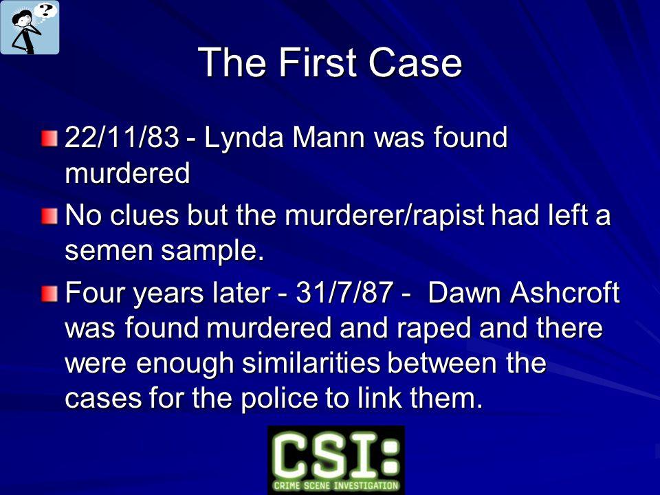 The First Case 22/11/83 - Lynda Mann was found murdered No clues but the murderer/rapist had left a semen sample.