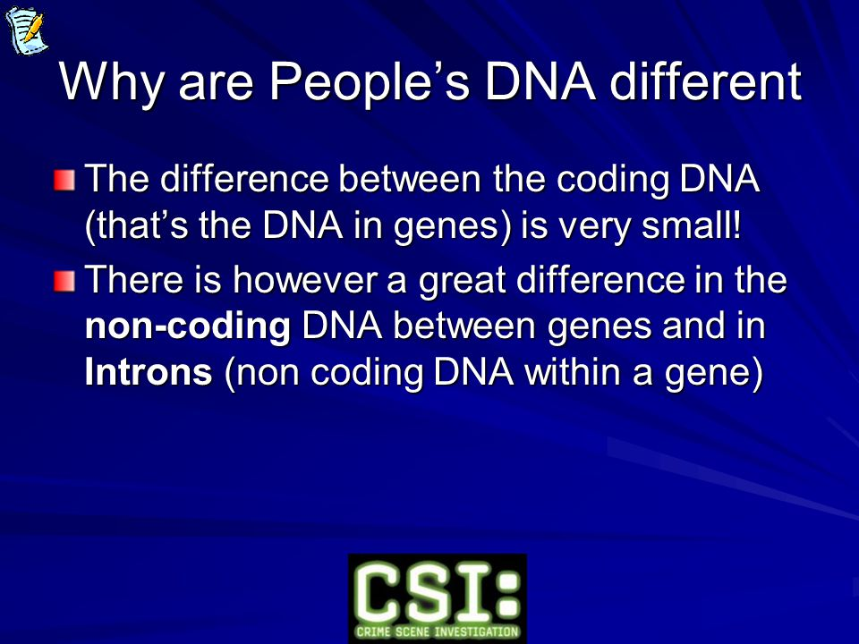 Why are People's DNA different The difference between the coding DNA (that's the DNA in genes) is very small! There is however a great difference in t