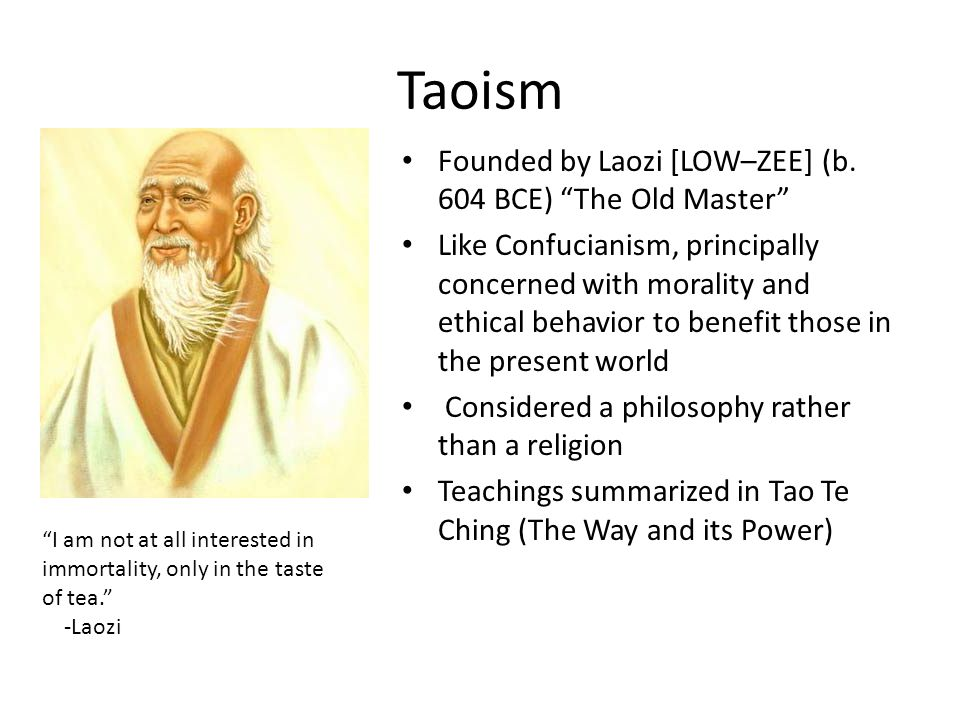 Taoism Founded by Laozi [LOW–ZEE] (b.