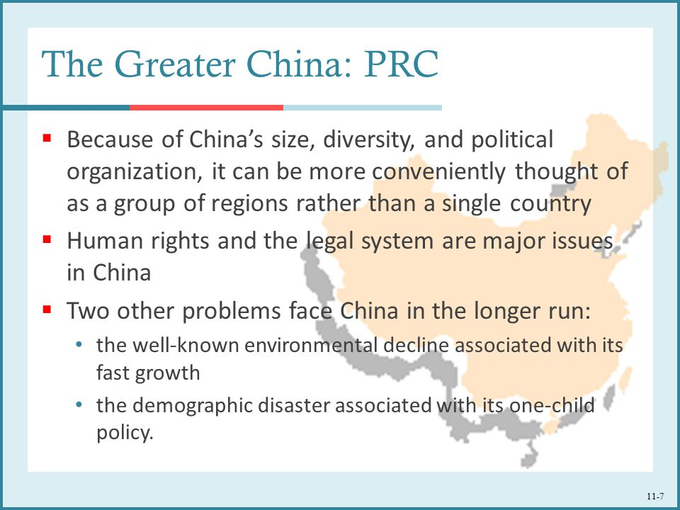 11-7 The Greater China: PRC  Because of China's size, diversity, and political organization, it can be more conveniently thought of as a group of reg
