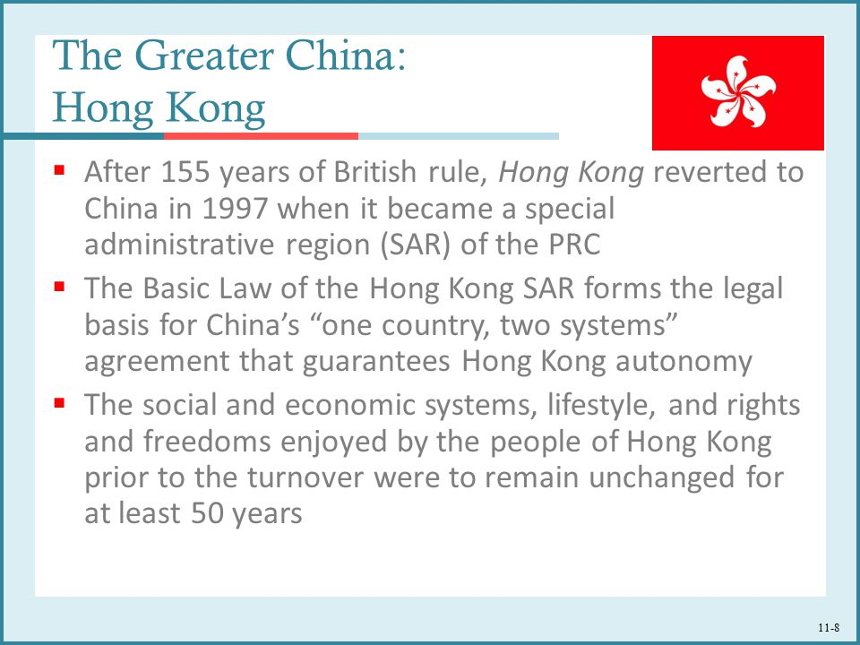11-8 The Greater China: Hong Kong  After 155 years of British rule, Hong Kong reverted to China in 1997 when it became a special administrative regio