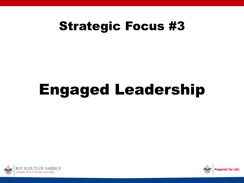 Strategic Focus #3 Engaged Leadership