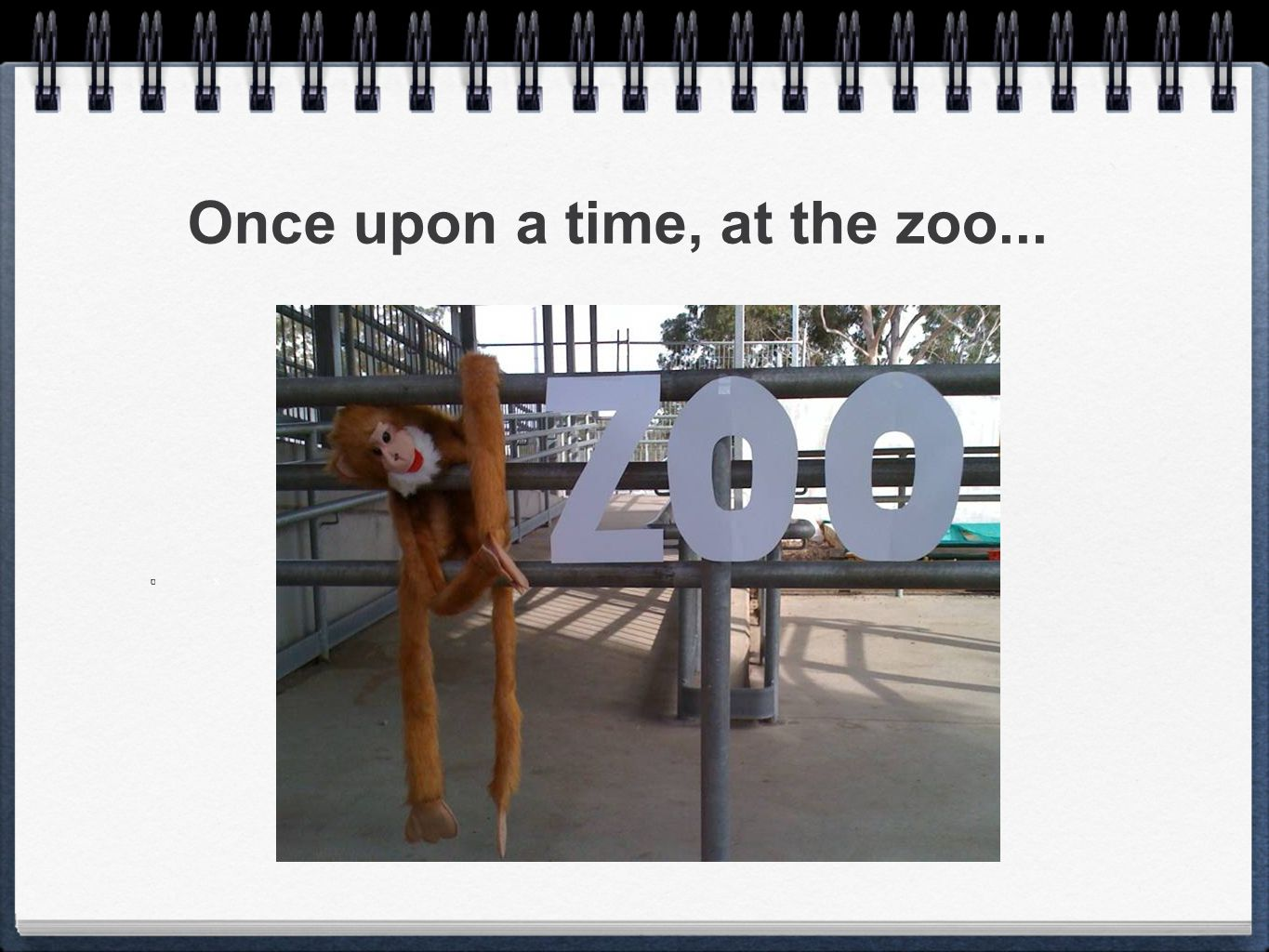 Once upon a time, at the zoo... x
