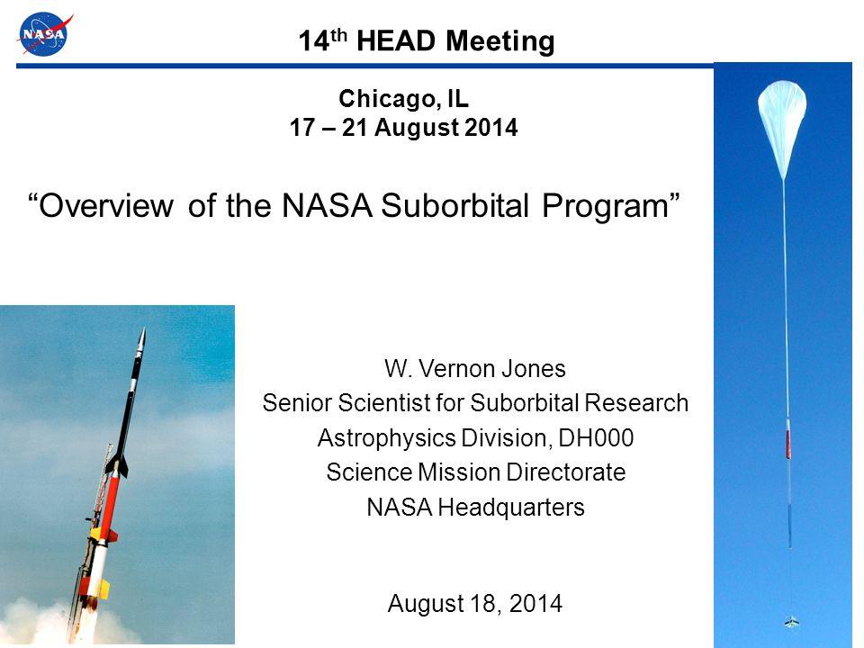1 W. Vernon Jones Senior Scientist for Suborbital Research Astrophysics Division, DH000 Science Mission Directorate NASA Headquarters August 18, 2014