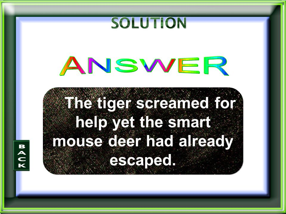 The tiger screamed for help yet the smart mouse deer had already escaped.