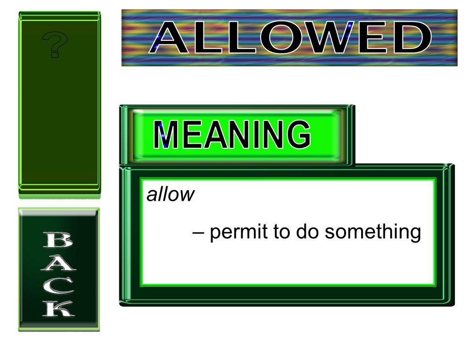 allow – permit to do something