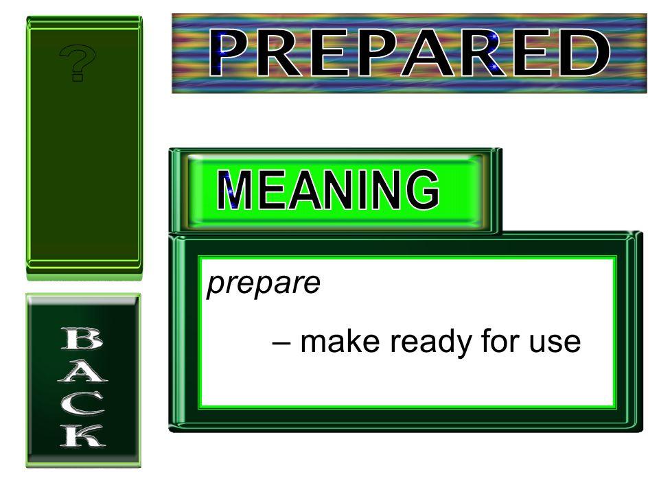 prepare – make ready for use