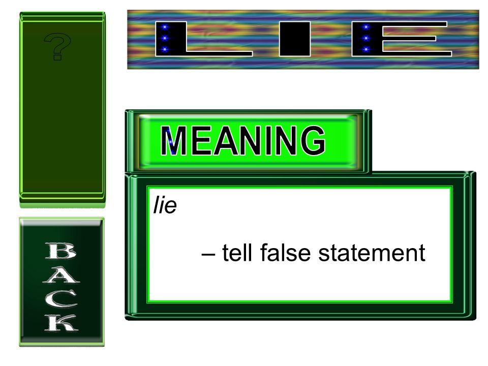 lie – tell false statement