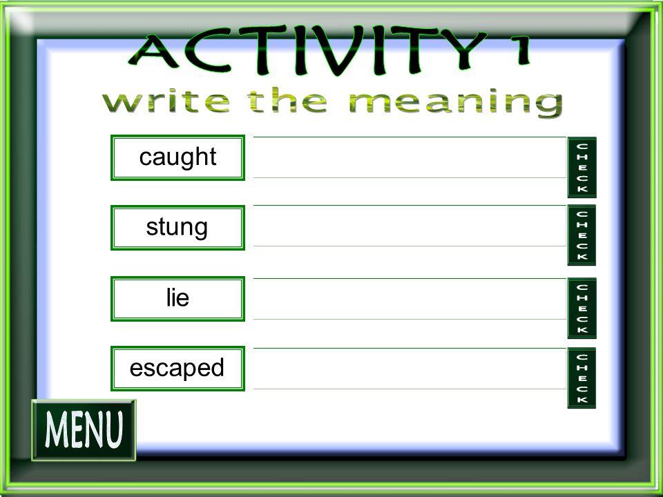 caught stung lie escaped