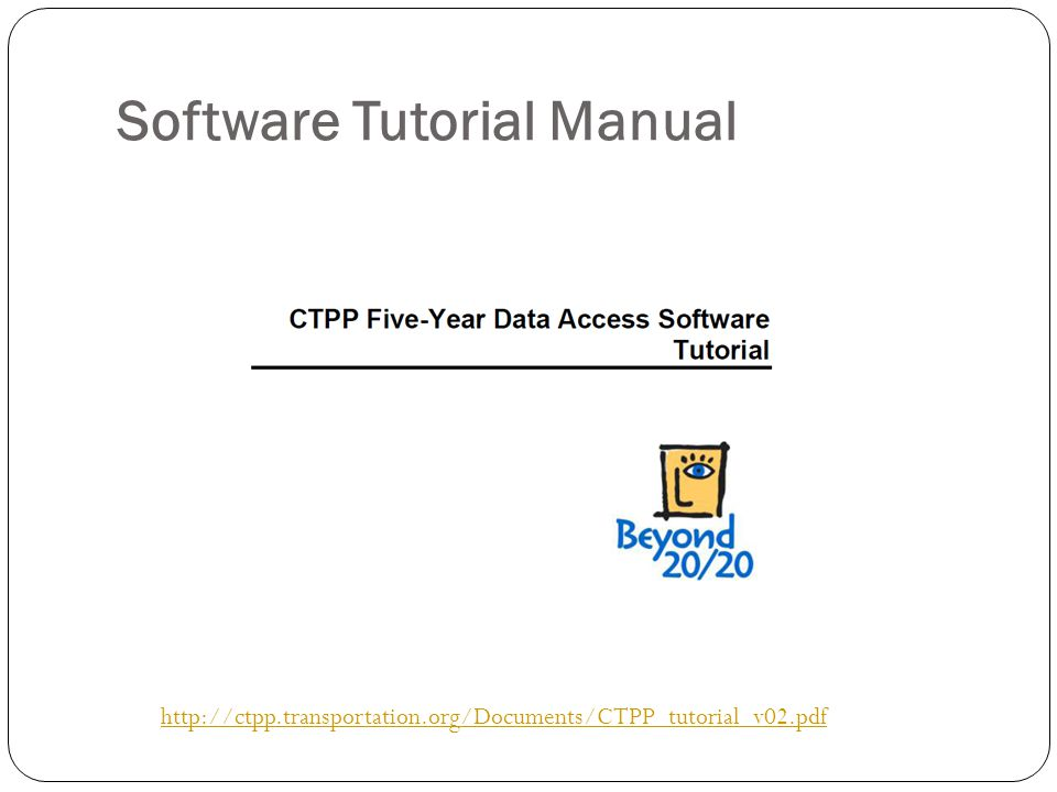 Software Tutorial Manual http://ctpp.transportation.org/Documents/CTPP_tutorial_v02.pdf