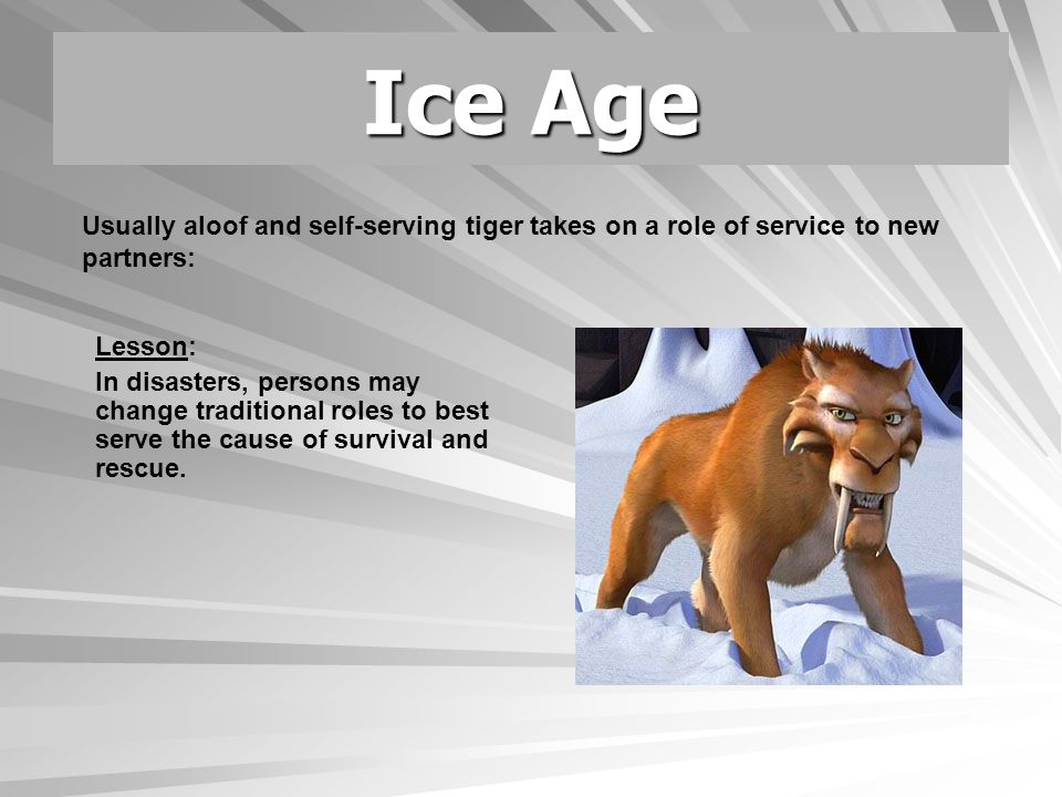Ice Age Lesson: In disasters, persons may change traditional roles to best serve the cause of survival and rescue.