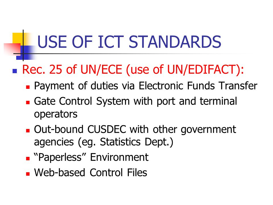 USE OF ICT STANDARDS Rec. 25 of UN/ECE (use of UN/EDIFACT): Payment of duties via Electronic Funds Transfer Gate Control System with port and terminal