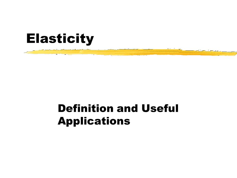 Elasticity Definition and Useful Applications