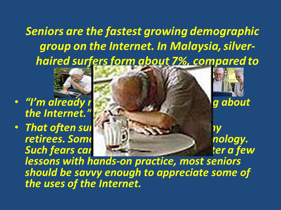 Seniors are the fastest growing demographic group on the Internet.
