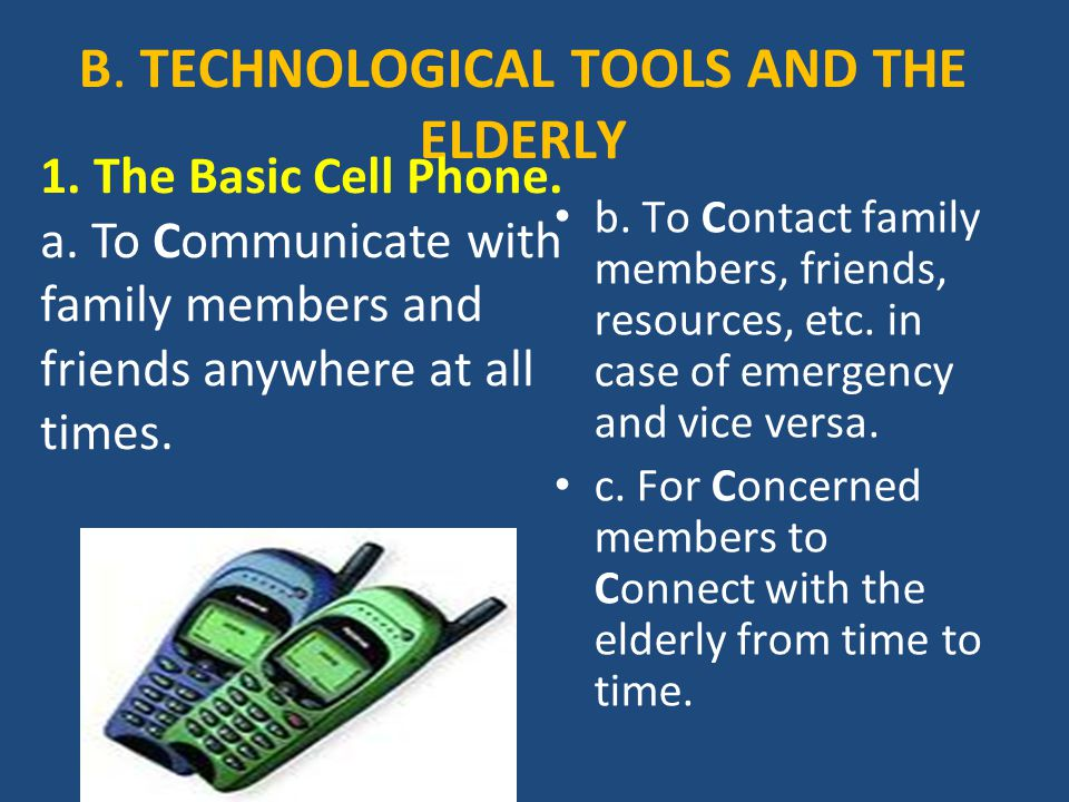 B. TECHNOLOGICAL TOOLS AND THE ELDERLY b. To Contact family members, friends, resources, etc.