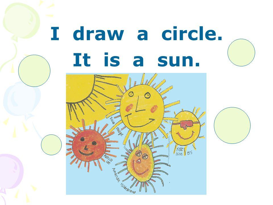 I draw a circle. It is a sun.