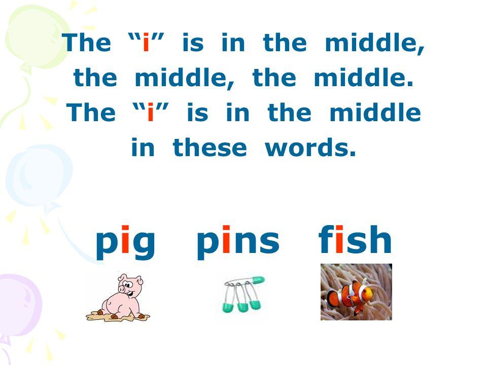 The i is in the middle, the middle, the middle. The i is in the middle in these words.